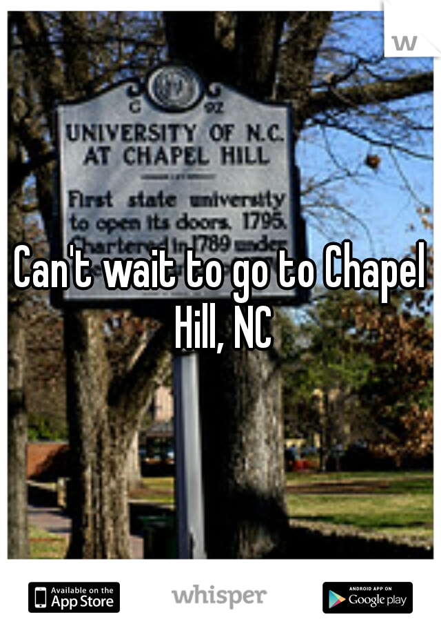 Can't wait to go to Chapel Hill, NC
