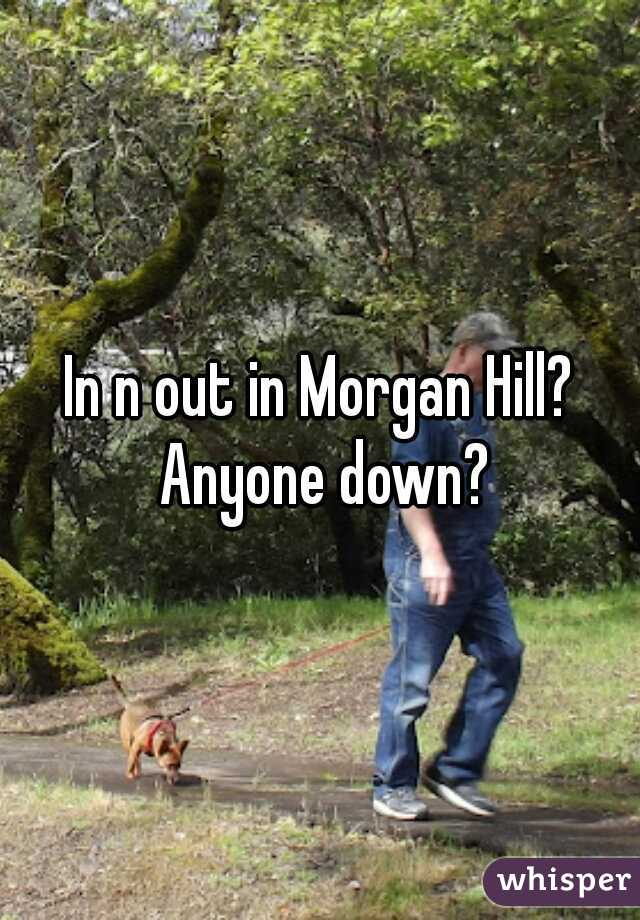 In n out in Morgan Hill? Anyone down?