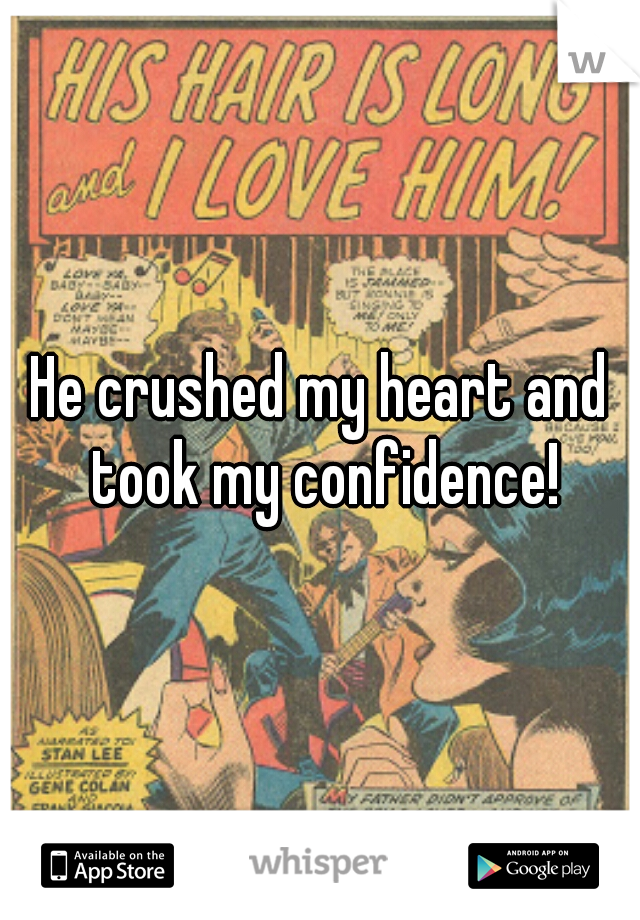 He crushed my heart and took my confidence!
