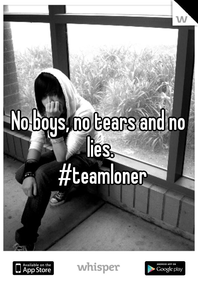 No boys, no tears and no lies.    #teamloner