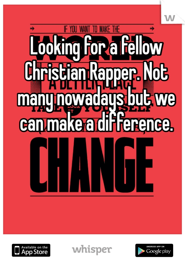 Looking for a fellow Christian Rapper. Not many nowadays but we can make a difference.