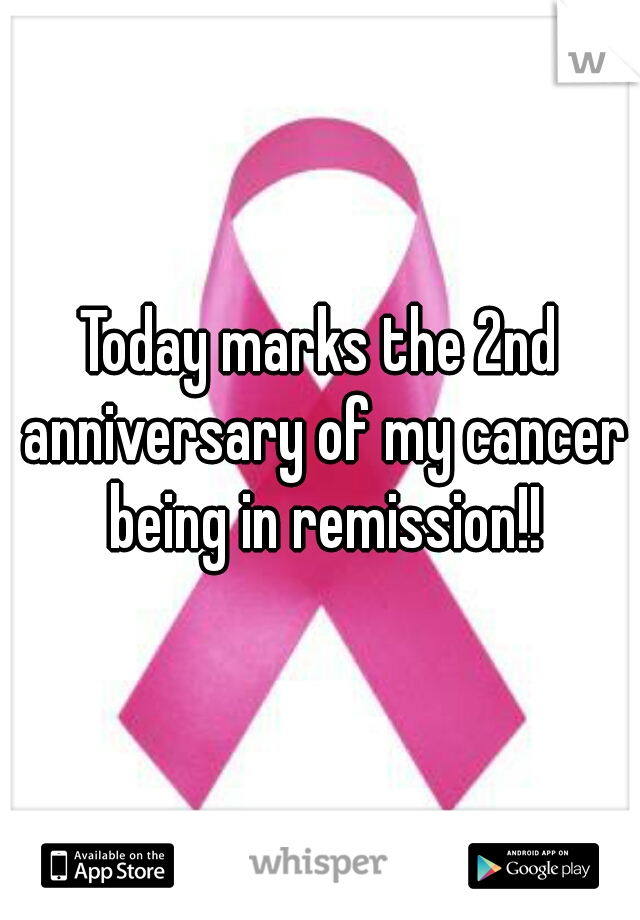 Today marks the 2nd anniversary of my cancer being in remission!!