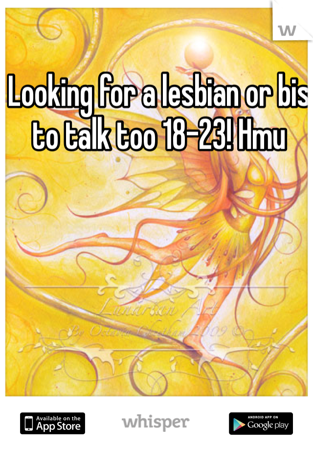 Looking for a lesbian or bis to talk too 18-23! Hmu
