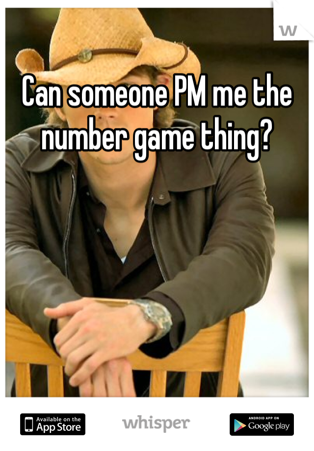 Can someone PM me the number game thing?