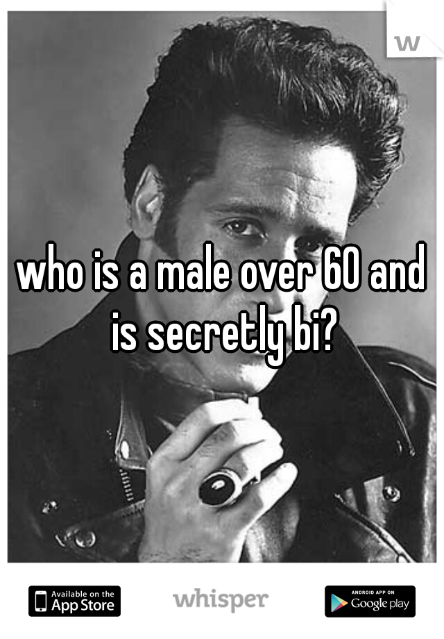 who is a male over 60 and is secretly bi?