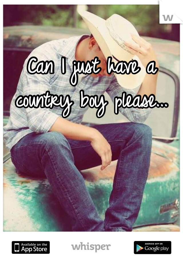 Can I just have a country boy please...
