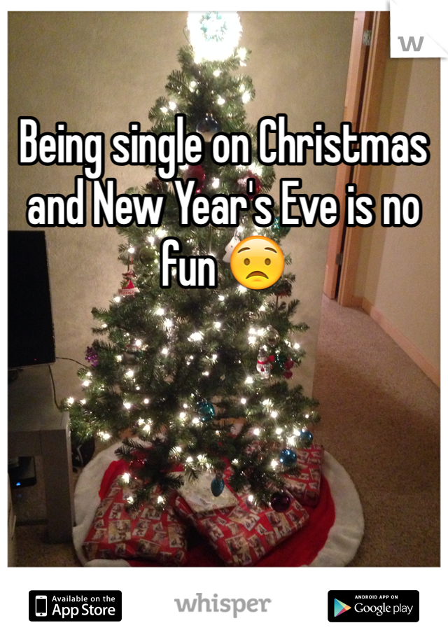 Being single on Christmas and New Year's Eve is no fun 😟