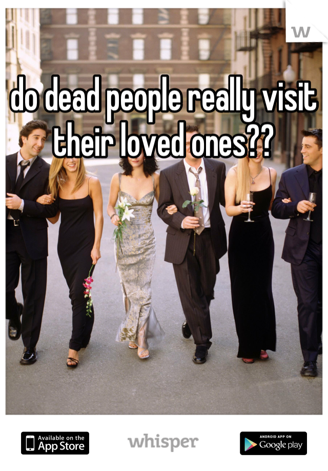 do dead people really visit their loved ones??