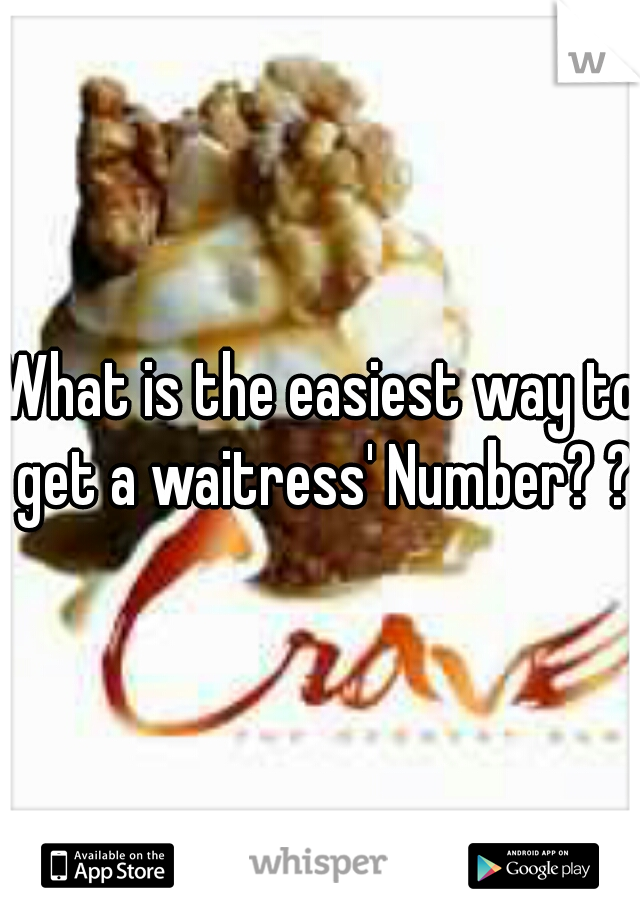 What is the easiest way to get a waitress' Number? ?
