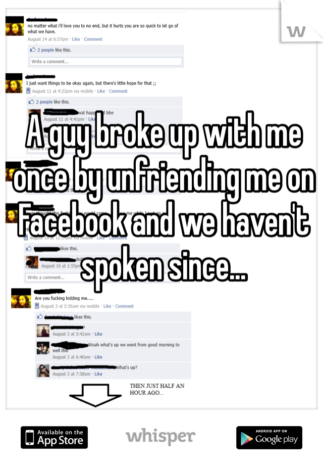 A guy broke up with me once by unfriending me on Facebook and we haven't spoken since...