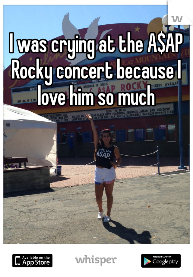 I was crying at the A$AP Rocky concert because I love him so much