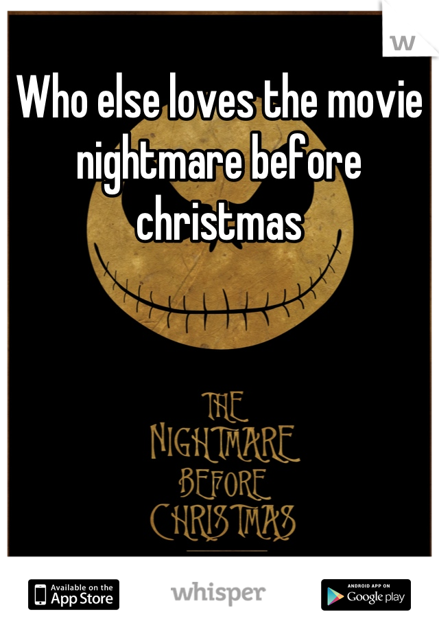 Who else loves the movie nightmare before christmas