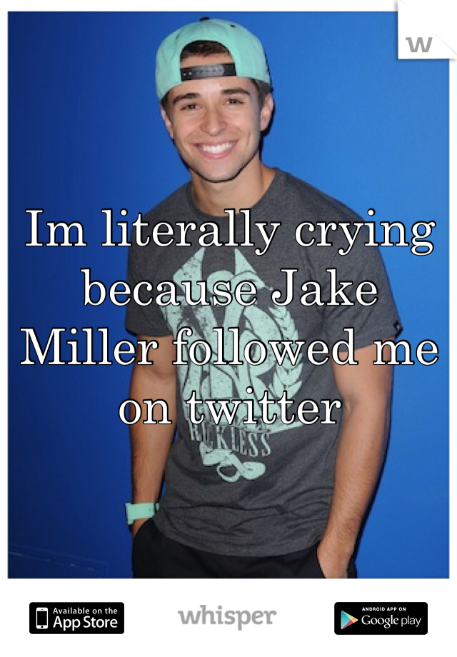 Im literally crying because Jake Miller followed me on twitter