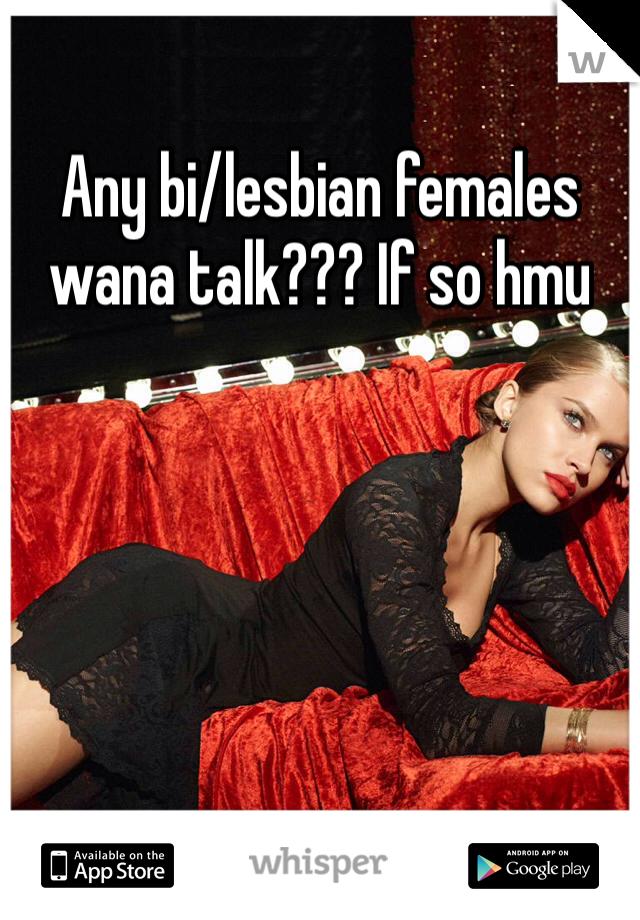 Any bi/lesbian females wana talk??? If so hmu