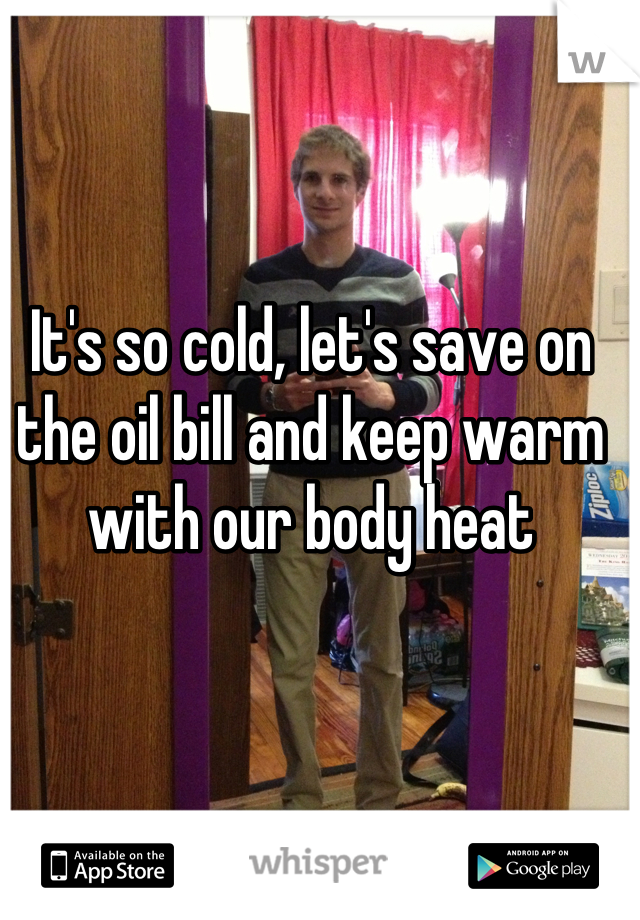 It's so cold, let's save on the oil bill and keep warm with our body heat