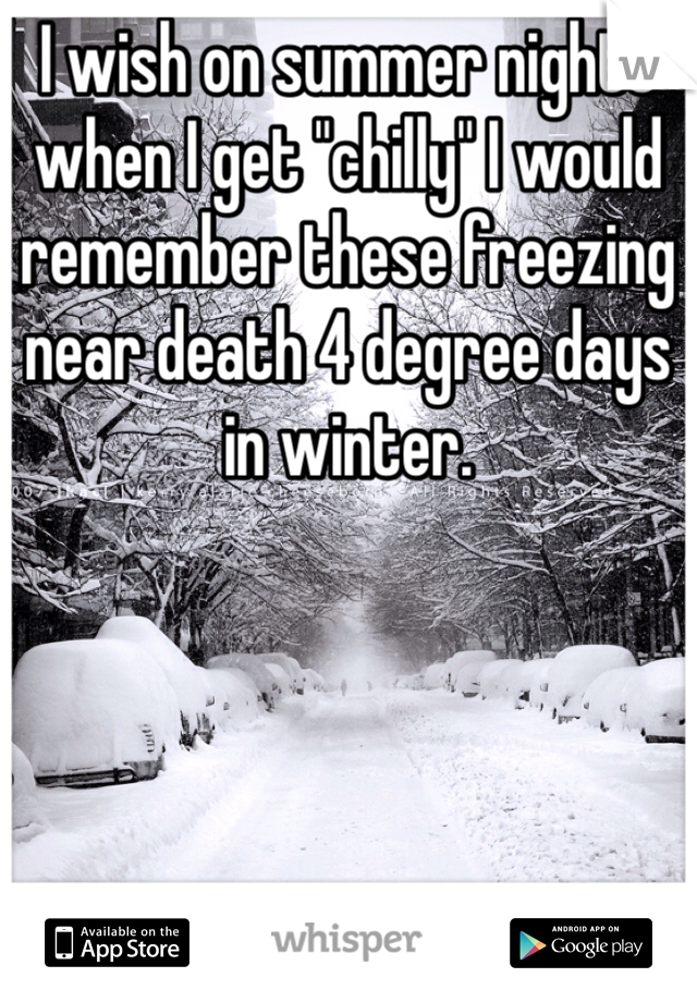 """I wish on summer nights when I get """"chilly"""" I would remember these freezing near death 4 degree days in winter."""