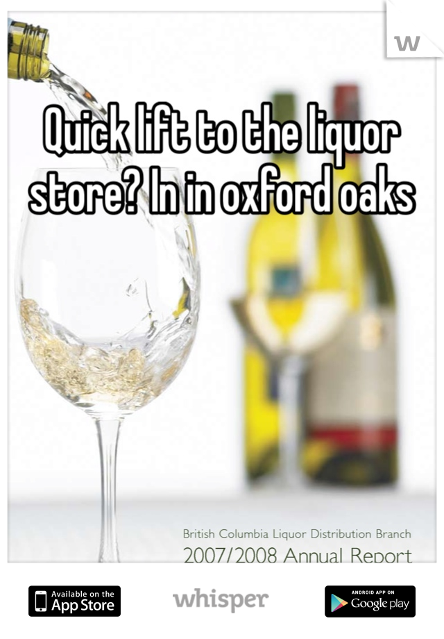 Quick lift to the liquor store? In in oxford oaks