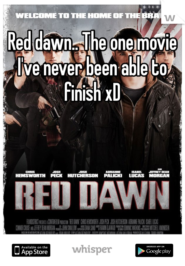 Red dawn.. The one movie I've never been able to finish xD
