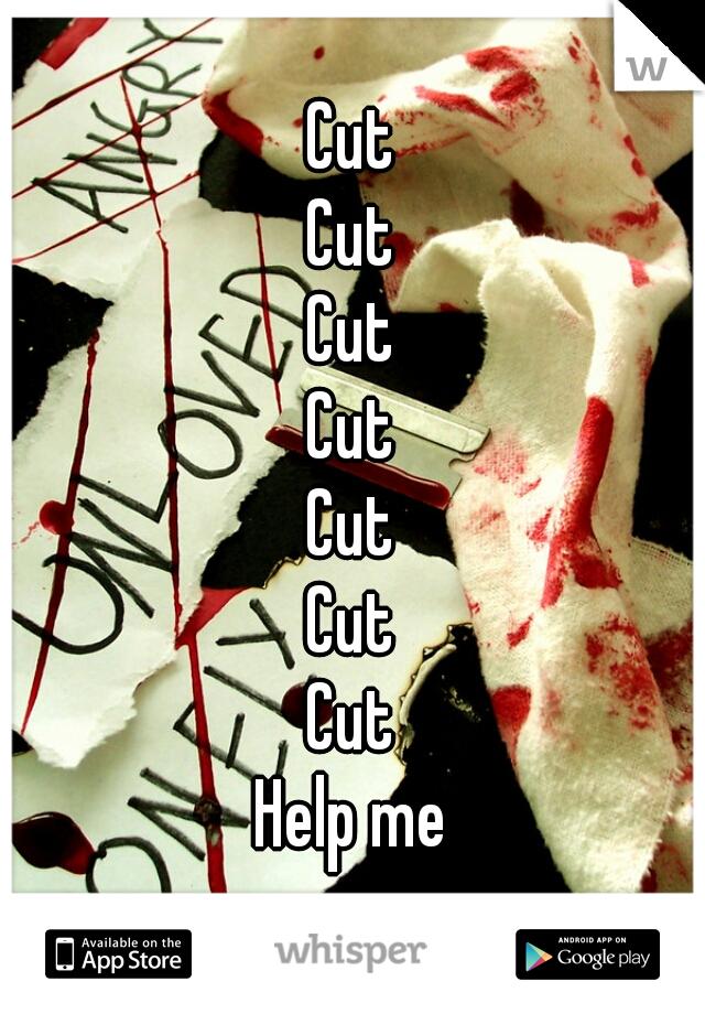 Cut Cut Cut Cut Cut Cut Cut Help me