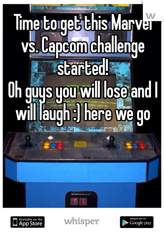 Time to get this Marvel vs. Capcom challenge started!  Oh guys you will lose and I will laugh :) here we go