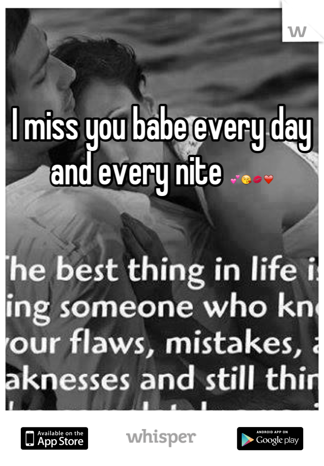 I miss you babe every day and every nite 💕😘💋❤