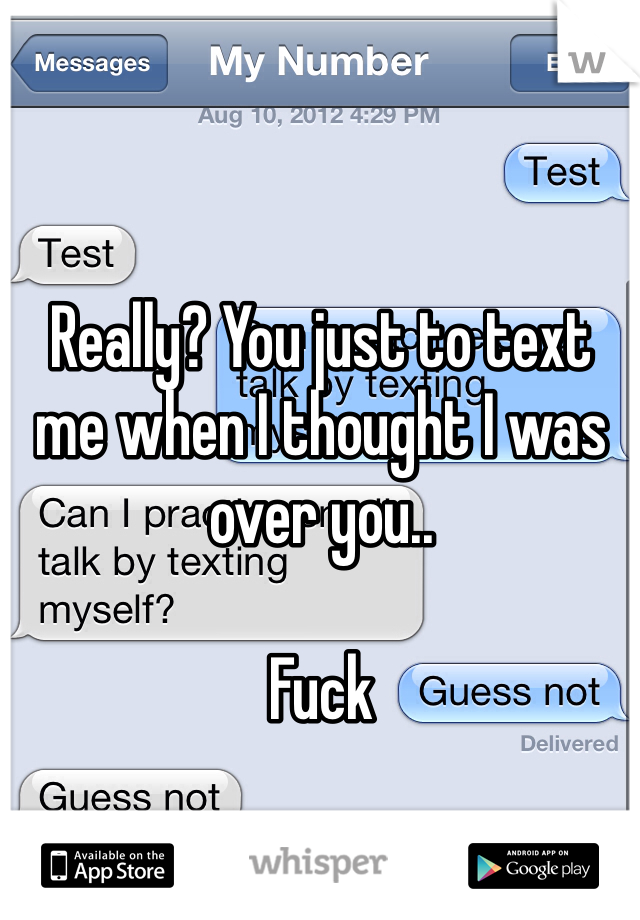 Really? You just to text me when I thought I was over you..   Fuck
