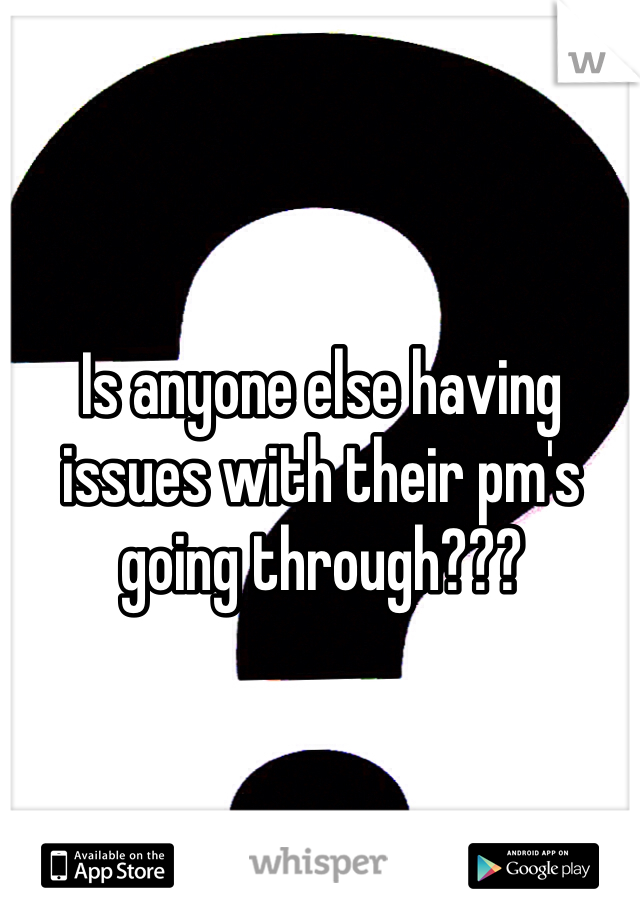 Is anyone else having issues with their pm's going through???