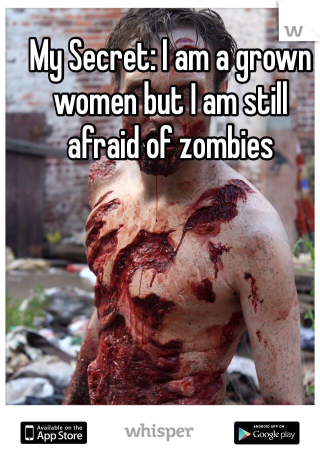 My Secret: I am a grown women but I am still afraid of zombies