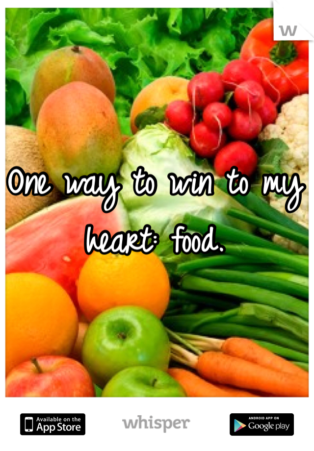 One way to win to my heart: food.