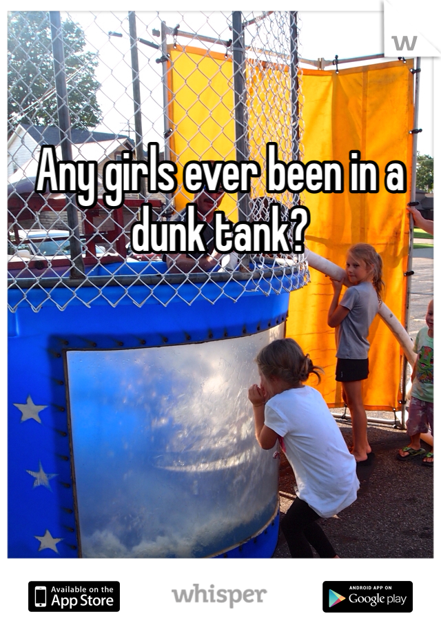 Any girls ever been in a dunk tank?