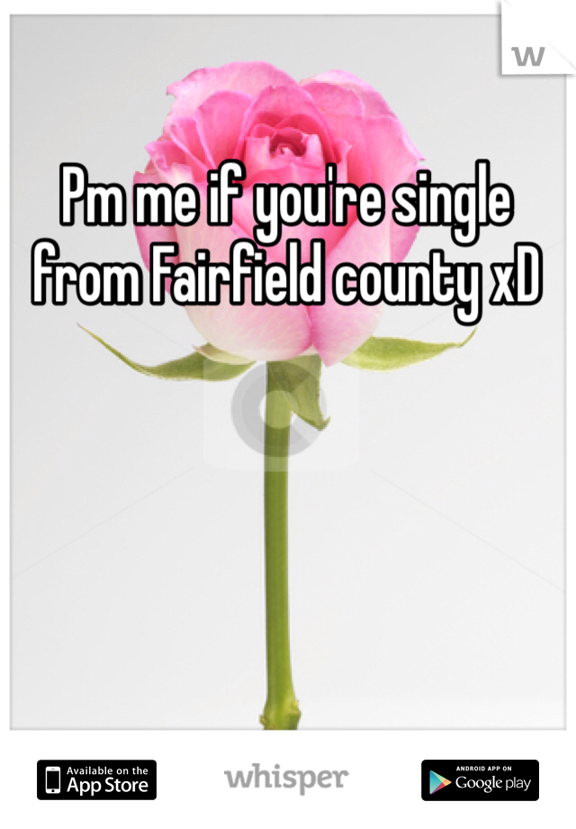 Pm me if you're single from Fairfield county xD