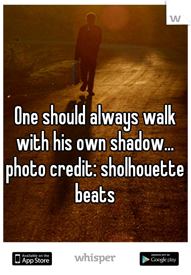 One should always walk with his own shadow...   photo credit: sholhouette beats