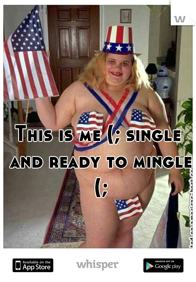 This is me (; single and ready to mingle (;