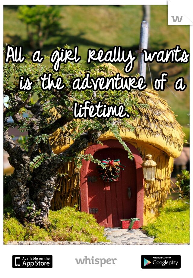 All a girl really wants is the adventure of a lifetime.
