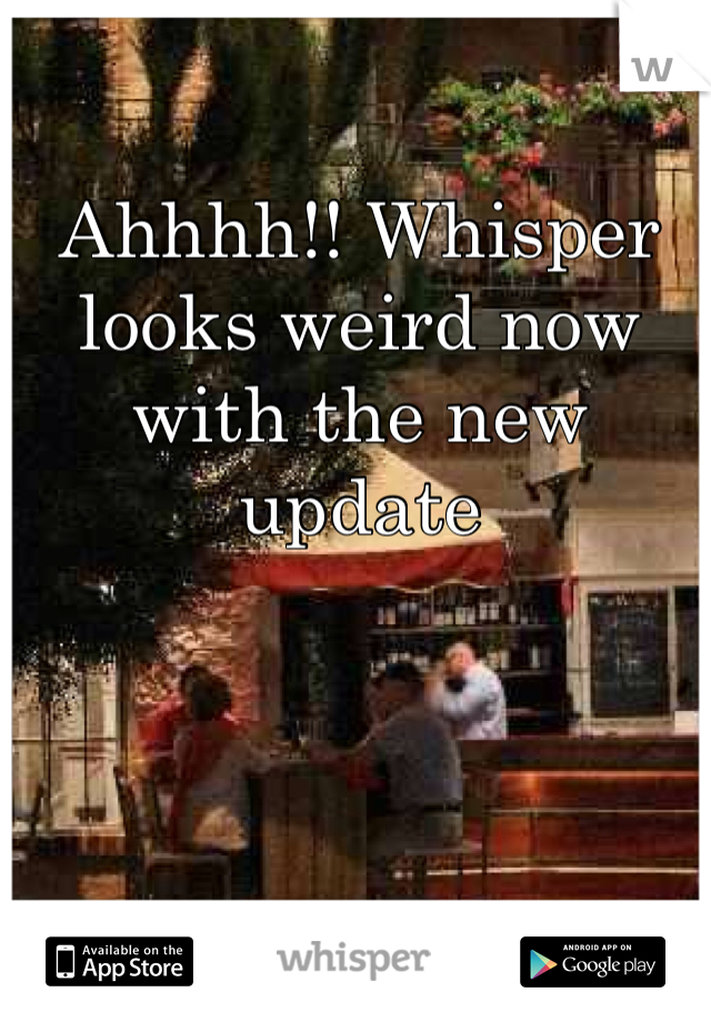 Ahhhh!! Whisper looks weird now with the new update
