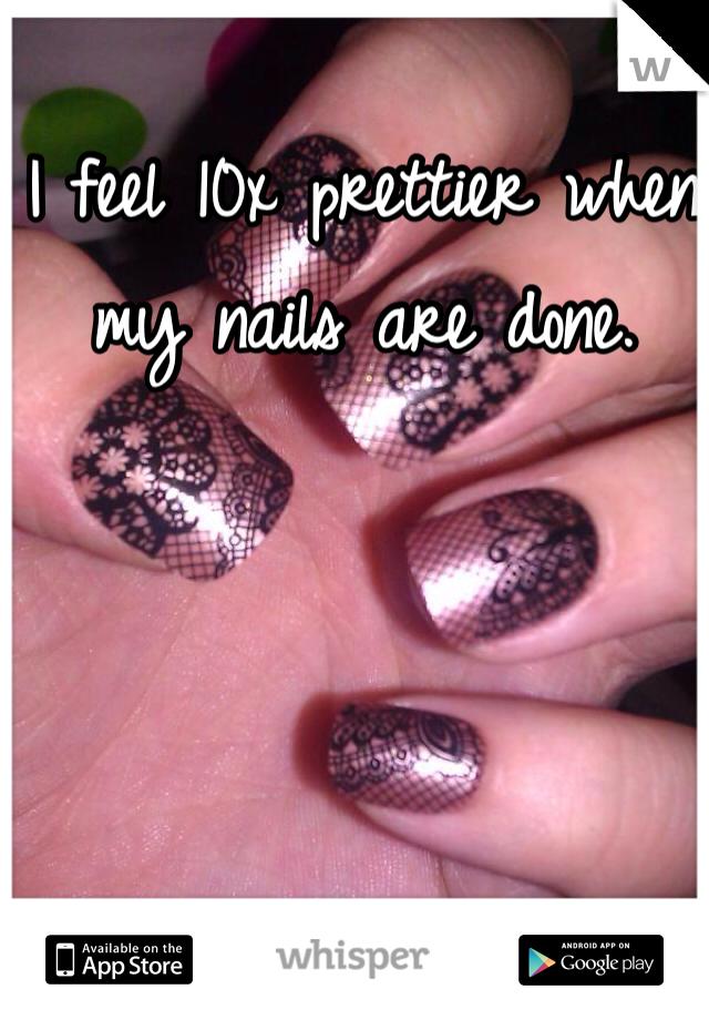 I feel 10x prettier when my nails are done.
