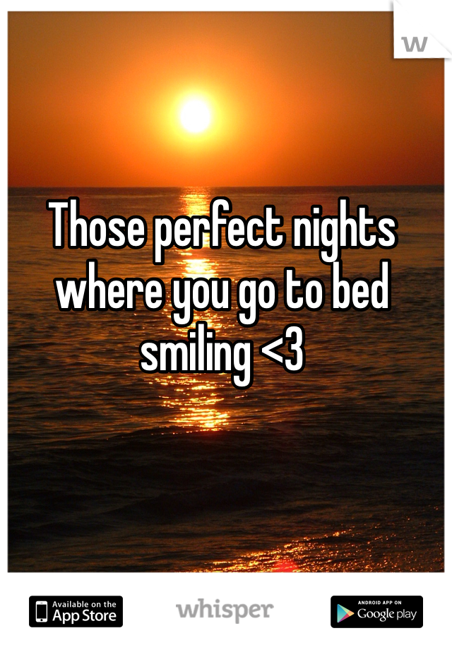 Those perfect nights where you go to bed smiling <3