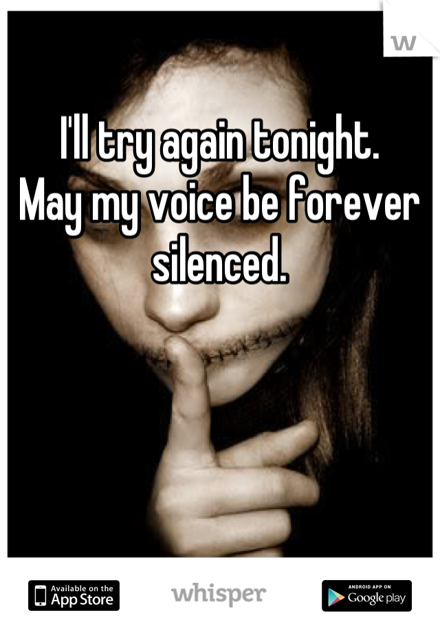 I'll try again tonight.  May my voice be forever silenced.