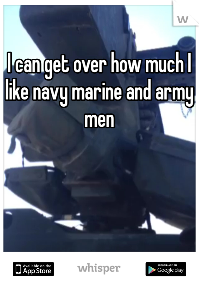 I can get over how much I like navy marine and army men