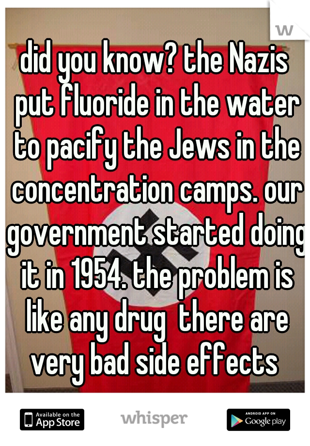 did you know? the Nazis put fluoride in the water to pacify
