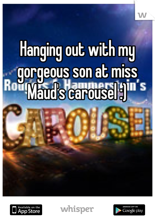 Hanging out with my gorgeous son at miss Maud's carousel :)