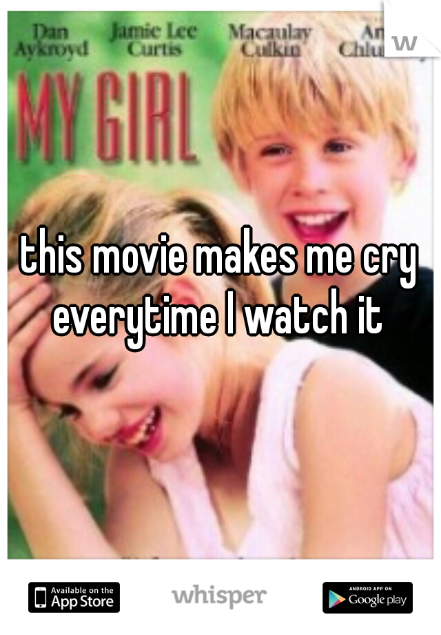 this movie makes me cry everytime I watch it