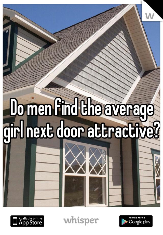 Do men find the average girl next door attractive?