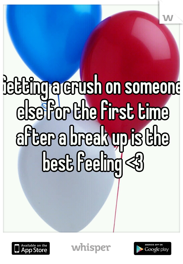 Getting a crush on someone else for the first time after a break up is the best feeling <3