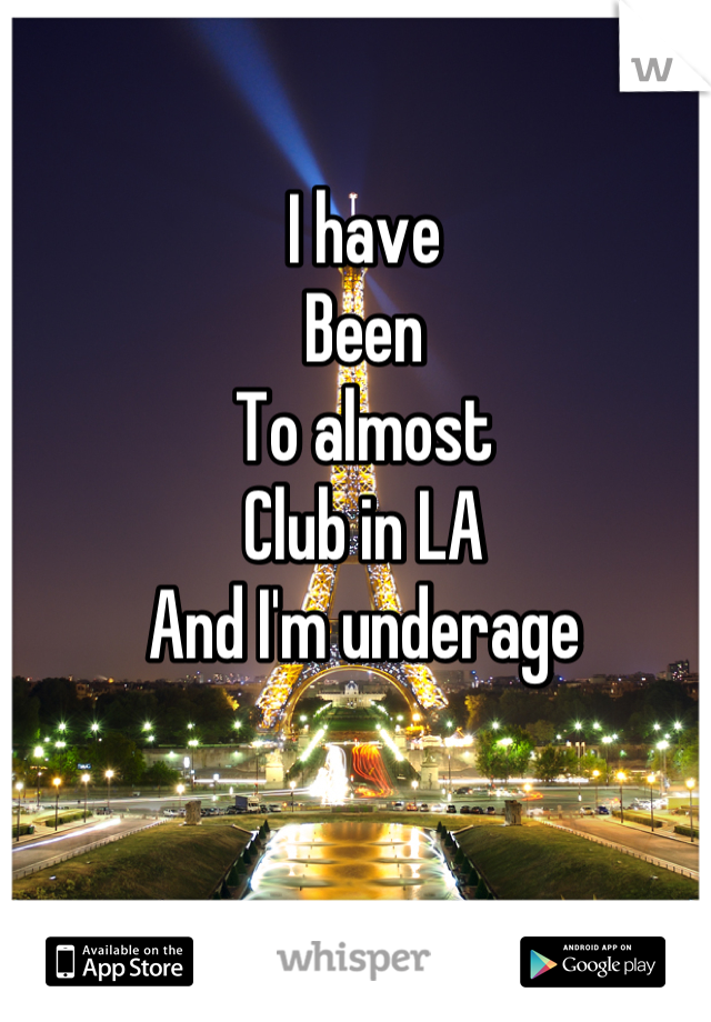 I have  Been  To almost  Club in LA And I'm underage