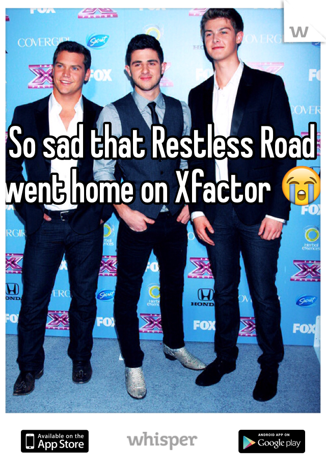 So sad that Restless Road went home on Xfactor 😭