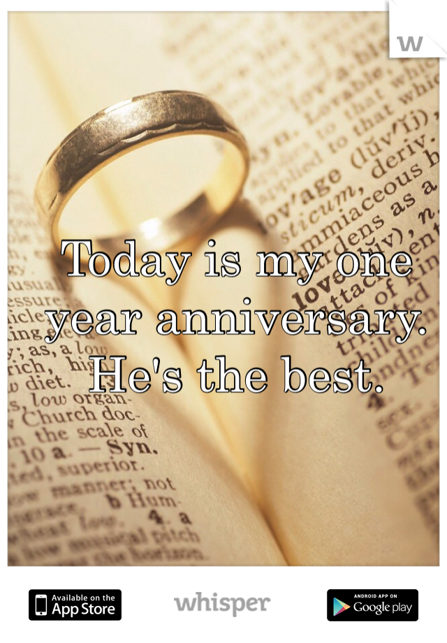 Today is my one year anniversary. He's the best.