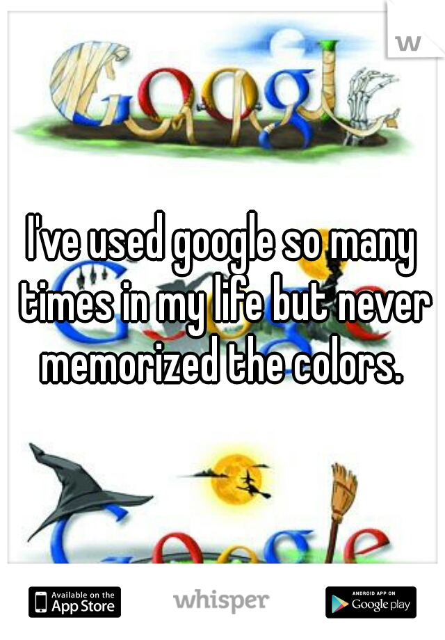 I've used google so many times in my life but never memorized the colors.