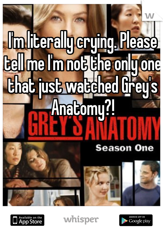 I'm literally crying. Please tell me I'm not the only one that just watched Grey's Anatomy?!