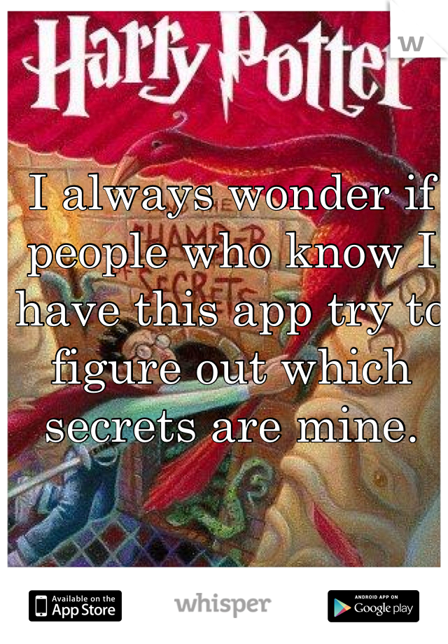 I always wonder if people who know I have this app try to figure out which secrets are mine.